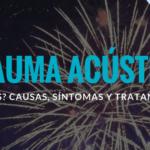 Trauma acústico ¿Qué es? Causas, síntomas y tratamiento