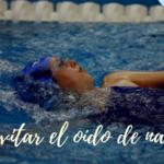6 consejos para evitar el oído de nadador